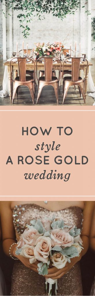 Rose Gold Wedding Ideas - How to Style a Rose Gold Wedding